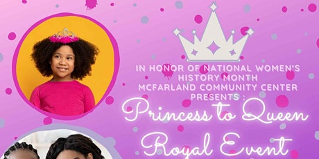 Princess to Queen  Royal Event hosted by McFarland Community Center tickets