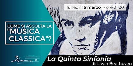 """Come si ascolta la """"Musica Classica?"""" -  Beethoven """"La Quinta Sinfonia"""" biglietti"""