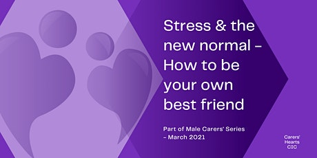 Stress & the new normal - how to be your own best friend tickets