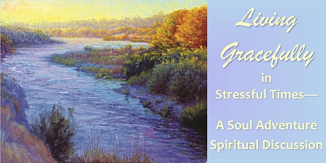 Living Gracefully in Stressful Times—A Soul Adventure Spiritual Discussion tickets