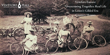 Ventfort Encore: Overcoming Tragedy...in Lenox's Gilded Era Country Houses tickets