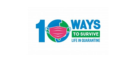 10 Ways to Survive Life in a Quarantine tickets