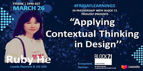 #FridayLearnings Epi 4 with Ruby He: Applying Contextual Thinking in Design tickets