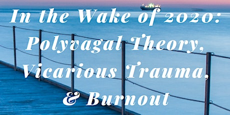 In the Wake of 2020: Polyvagal Theory, Vicarious Trauma and Burnout tickets