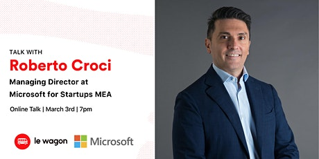 Le Wagon Talk with Roberto Croci, Managing Director, Microsoft for Startups tickets