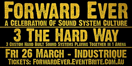 Forward Ever: 3 The Hard Way - 26/3/2021 - The  Industrique tickets