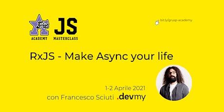 RxJS - Make Async your life [GrUSP Academy - JS Masterclass] biglietti