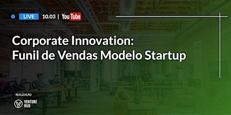 Corporate Innovation: Funil de Vendas Modelo Startup ingressos