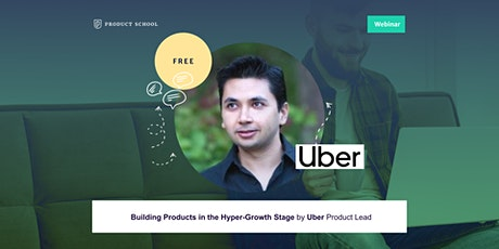 Webinar: Building Products in the Hyper-Growth Stage by Uber Product Lead tickets