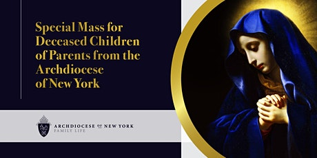 Special Mass for Deceased Children of Parents from the Archdiocese of NY tickets