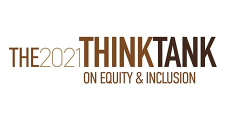 THE 2021 THINK TANK ON EQUITY & INCLUSION billets