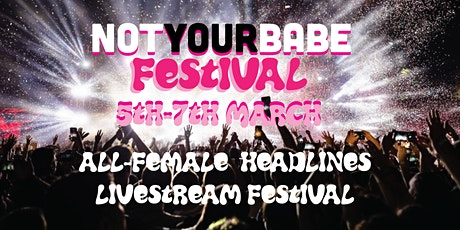 Not Your Babe presents: NOTYOURBABE FESTIVAL tickets
