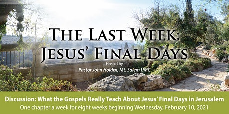 The Last Week: Jesus' Final Days - Discussion 8 of 8 tickets