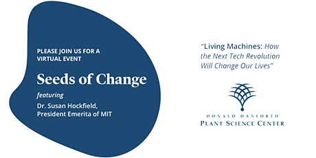 Seeds of Change: Living Machines - Featuring Dr. Susan Hockfield tickets