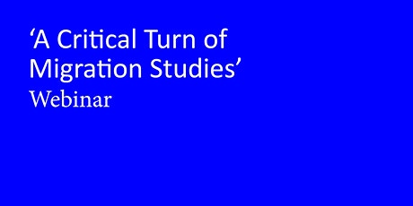 'A CRITICAL TURN IN MIGRATION STUDIES' WEBINAR tickets