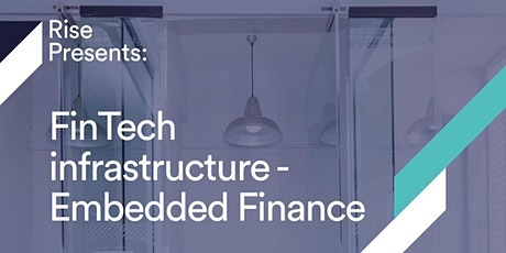 Rise Presents: FinTech infrastructure - Embedded Finance tickets