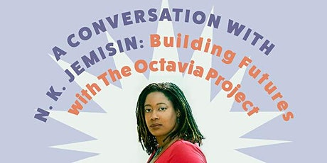 Conversation with N. K. Jemisin: Building Futures with the Octavia Project tickets