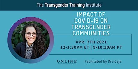 Impact of COVID-19 on Transgender Communities - 4/7/21, 12-1:30ET/9-10:30PT tickets