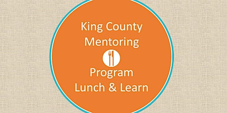 King County Mentoring Program Lunch & Learn - Online tickets