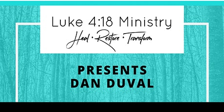Luke 4:18 Present Dan Duval tickets