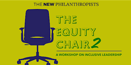The Equity Chair - A New Philanthropists Workshop Part 2 tickets
