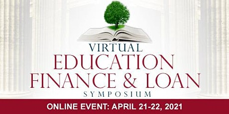 Virtual Education Finance & Loan Symposium - Online April 21-22, 2021 tickets