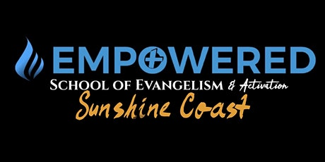 Empowered School of Evangelism & Activation-Sunshine Coast tickets