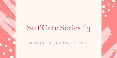 Self Care Workshop Series  # 3 -  Mind(Set) Your Self-Talk tickets