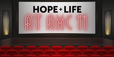 Hope and Life at AMC 11-  Sunday, February 28th tickets