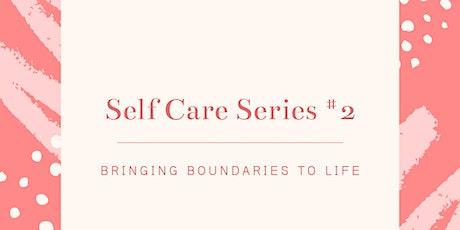 Self Care Workshop Series  # 2 -  Bringing Boundaries to Life tickets