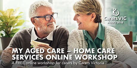 Carers Victoria My Aged Care - Home Care Services Online Workshop #7810 tickets