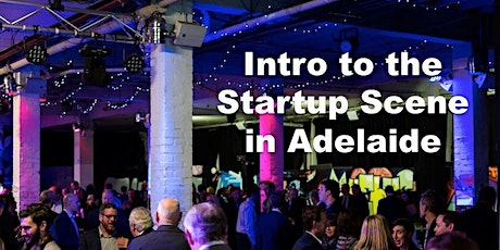 Intro to the Startup Scene & Entrepreneurial Ecosystem in Adelaide Webinar tickets