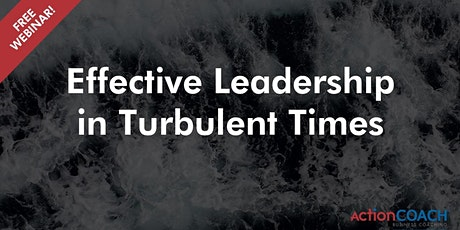 Effective Leadership in Turbulent Times - Free Webinar tickets