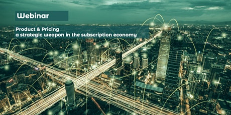 Webinar: Product & Pricing; a strategic weapon in the Subscription Economy tickets