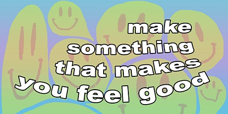 make something that makes you feel good tickets