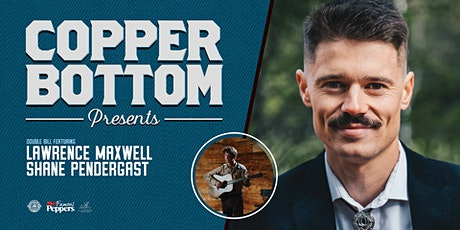 Copper Bottom Presents: Lawrence Maxwell & Shane Pendergast tickets