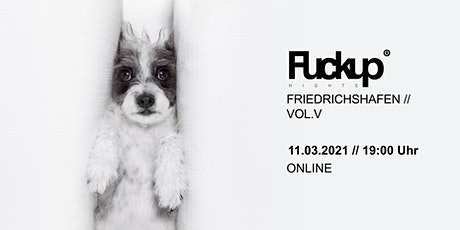 Fuckup Night Friedrichshafen // Vol. V Tickets
