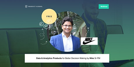 Webinar: Data & Analytics Products for Better Decision Making by Nike Sr PM tickets