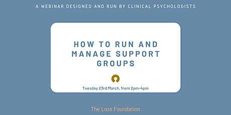 How to Run and Manage Support Groups webinar - March 23rd 2021 tickets