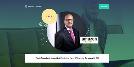 Webinar: Tech Trends to Look Out For in the Next 5 Years by Amazon Sr PM tickets