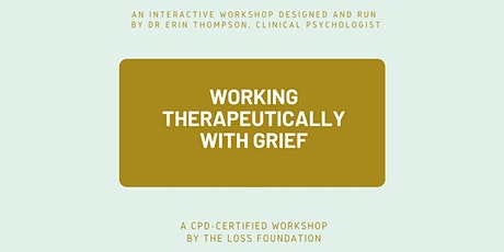 Working Therapeutically with Grief - interactive workshop - April  7th 2021 tickets