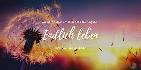 Online-Spätschichten in der Bereitungszeit: Endlich leben! Tickets