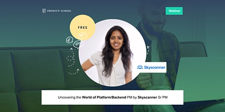 Webinar: Uncovering the World of Platform/Backend PM by Skyscanner Sr PM tickets