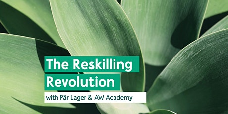 The Reskilling Revolution -  with Pär Lager, AW Academy & Guests tickets