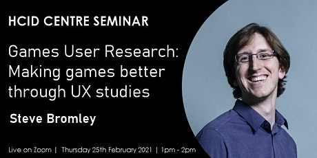 HCID Centre Seminar: Games User Research by Steve Bromley tickets