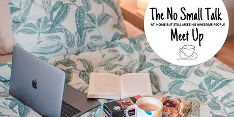 The No Small Talk Meetup |   Online tickets