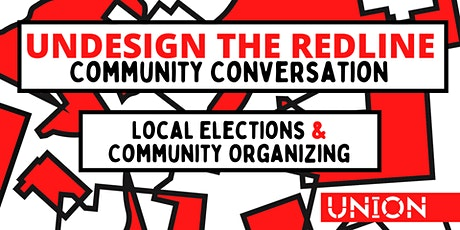 Undesign the Redline - Community Conversation | Local Elections + Community tickets