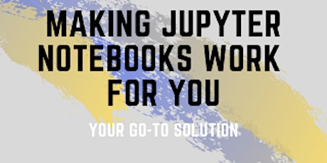 Making Jupyter Notebooks Work for You tickets