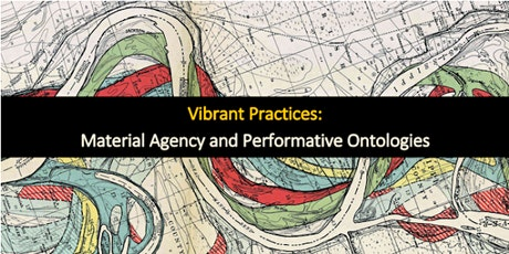 Vibrant Practices: Material Agency and Performative Ontologies tickets