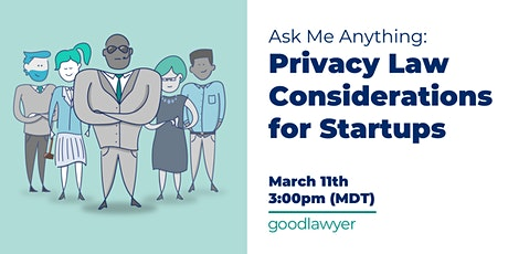 Ask Me Anything: Privacy Law Considerations for Start-Ups Tickets